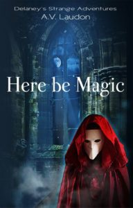 Here be Magic by A. V. Laudon, Book 1 in the fantasy adventure series Delaney's Strange Adventures