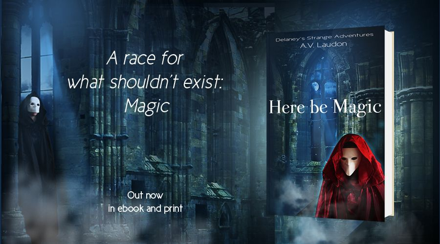 Here be Magic, Book 1 in the fantasy adventure series Delaney's Strange Adventures by A. V. Laudon